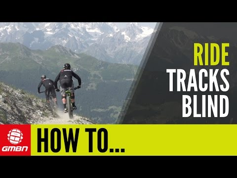How To Ride Mountain Bike Trails Blind – MTB Skills