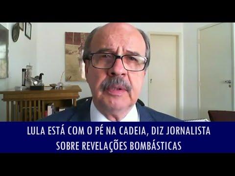 Lula está com o pé na cadeia, diz jornalista sobre revelações bombásticas