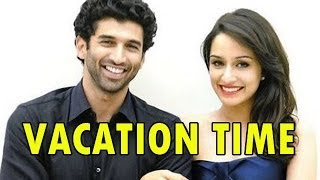 Shraddha Kapoor and Aditya Roy Kapur's Vacation Time to begin