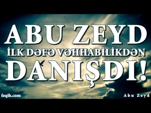 Abu Zeyd ilk dəfə vəhhabilikdən danışdı!