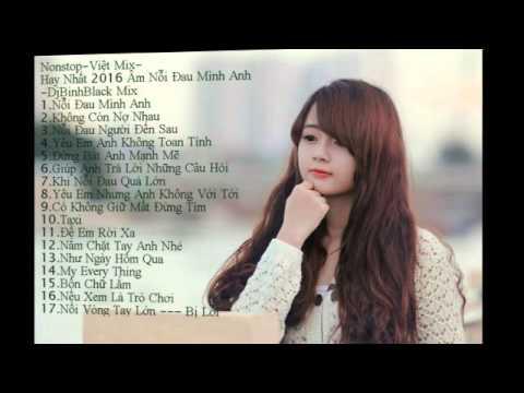 Nonstop - Việt Mix - Hay Nhất 2016 Âm Nỗi Đau Mình Anh - - DJ Hiếu Linh Mix