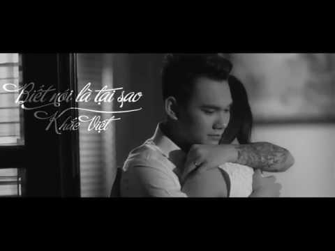 [Trailer] Biết Nói Là Tại Sao - Khắc Việt