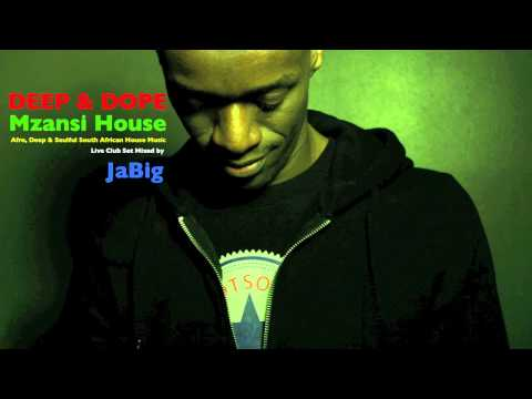 South Africa House Music DJ Mix by JaBig: DEEP&DOPE Afro, Kwaito, Jazzy South African House Music