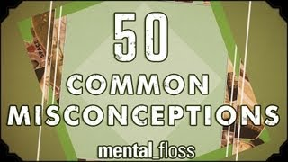 Mental Floss: 50 Common Misconceptions: Ep 1