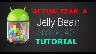 Tutorial Actualizar Android A La Version 4.3 Jelly Bean