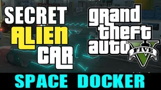 "GTA 5 Secret Cars ALIEN CAR! ""Space Docker Car"" (Secret"