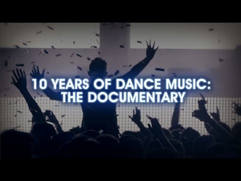 10 Years Of Dance Music: The Documentary