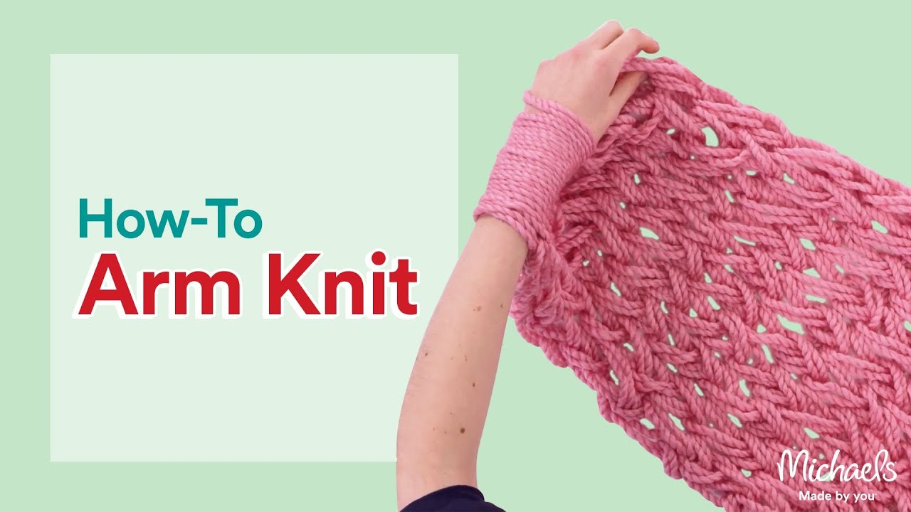 Arm Knitting Step By Step Tutorial : Arm knitting for beginners michaels youtube