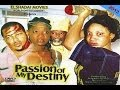 Passion Of My Destiny 1 - Nigerian Movies 2014