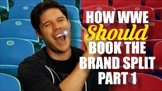 How WWE Should Book The Brand Split - Part 1