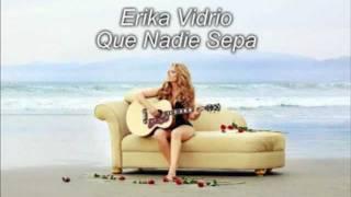 que nadie sepa Erika Vidrio