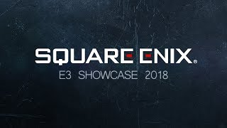 SQUARE ENIX - E3 SHOWCASE 2018