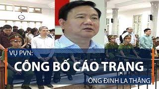 Vụ PVN: Công bố cáo trạng ông Đinh La Thăng | VTC1