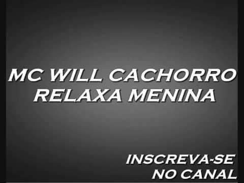 Mc Will Cachorro -Relaxa Menina ♫ ♪ Lançamento 2013