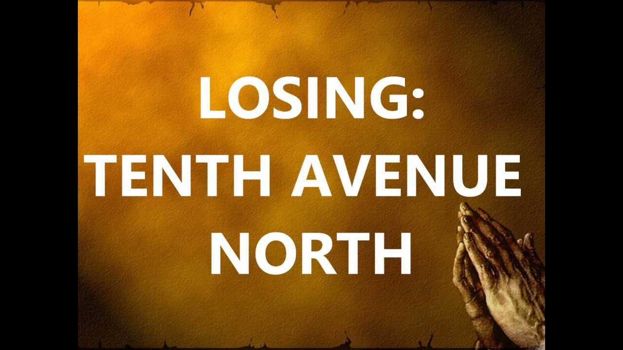 Losing by tenth avenue north hd with lyrics youtube for Tenth avenue north t shirts