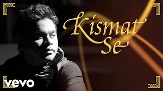 A.R. Rahman - Kismat Se Music Video
