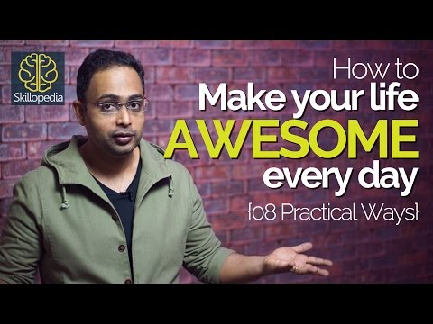 How to make your life AWESOME every day? Personality Development tips by Aakash at Skillopedia