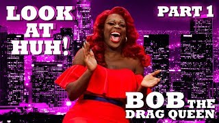 BOB THE DRAG QUEEN on Look At Huh! - Part 1 | Hey Qween