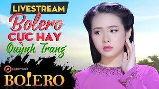 Live 24/7 : Tuyển tập những ca khúc bolero cực hay của Quỳnh Trang
