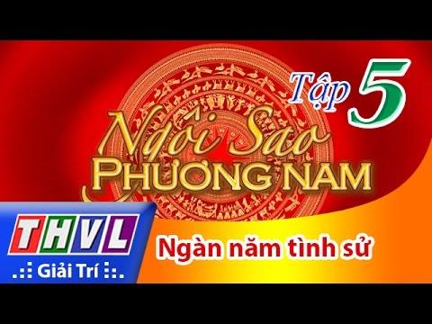 THVL | Ngôi sao phương Nam 2016 - Tập 5: Ngàn năm tình sử