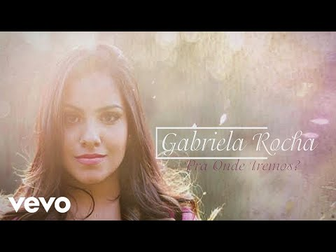 Gabriela Rocha - Pra Onde Iremos?