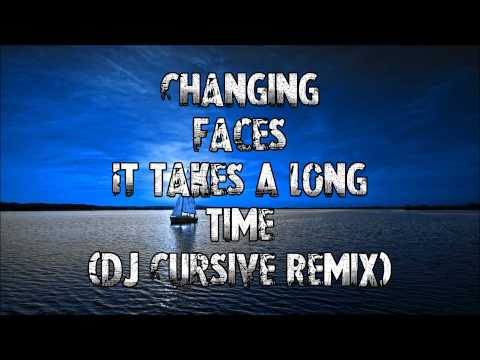 Changing Faces - It Takes A Long Time (DJ Cursive Remix) CLIP.mp4