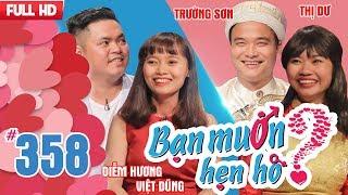 BẠN MU�N HẸN HÒ | Tập 358 UNCUT | Việt Dũng - Diễm Hương | Trư�ng Sơn - Nguyễn Thị Dư | 180218 💖