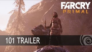 Far Cry Primal - 101 Trailer