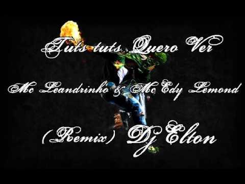Mc Edy Lemond e MC Leandrinho - Tuts tuts Quero Ver - Dj Elton (Remix)