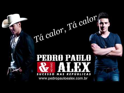 Pedro Paulo e Alex - Ta Calor Ta Calor