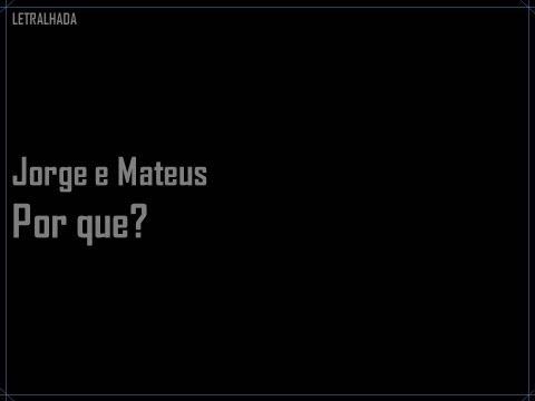 Jorge e Mateus - Por que? - Letra / Lyrics
