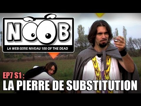 NOOB : S01 ep07 : LA PIERRE DE SUBSTITUTION