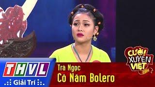 THVL | Cười xuyên Việt 2016 - Tập 9: Cô Năm Bolero - Trà Ngọc