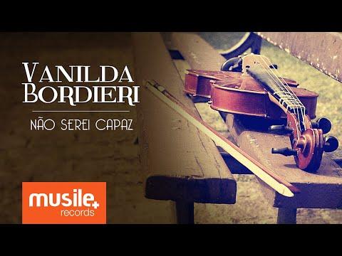 Vanilda Bordieri - Não Serei Capaz
