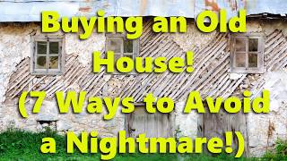 Buying an Old House (7 Ways to Avoid a Nightmare!)