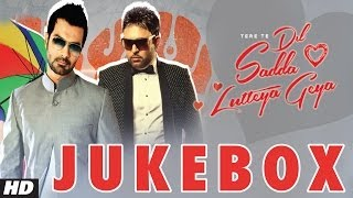Tere Te Dil Sadda Lutteya Geya - Audio Songs JukeBox
