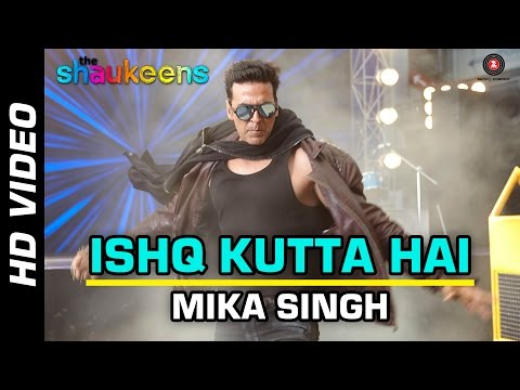ISHQ KUTTA HAI Official Video | The Shaukeens | Akshay Kumar | Mika Singh