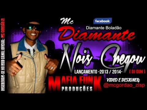 Mc Diamante (( Nois Chegou )) Lançamento 2013 / 2014 -Dj Duh- ( Mafia Funk Produções )