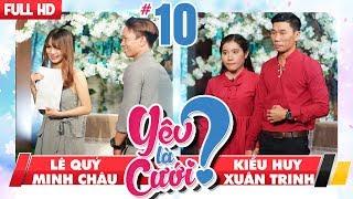 YÊU LÀ CƯỚI? | YLC #10 UNCUT | Lê Quý - Minh Châu | Ki�u Huy - Xuân Trinh | 231217 💙