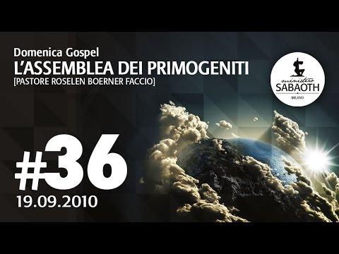 Domenica Gospel - 19 Settembre 2010 - L'assemblea dei primogeniti - Pastore Roselen Faccio