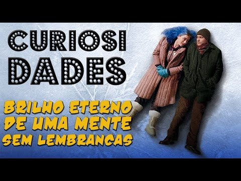 CURIOSIDADES - BRILHO ETERNO DE UMA MENTE SEM LEMBRANÇAS