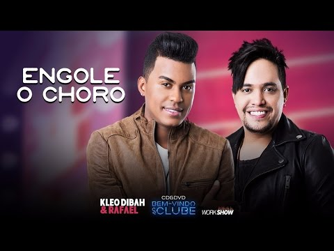 Kleo Dibah e Rafael - Engole o Choro (DVD Bem Vindo Ao Clube)