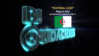 Football GOD! Algeria Mix - DJ Audacious Feat. Ball-Z