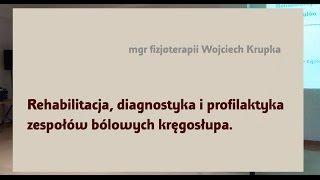 Wojciech Krupka - Rehabilitacja, diagnostyka i profilaktyka zespołów bólowych kręgosłupa.