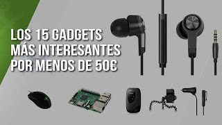 Los 15 gadgets más interesantes de menos 50 euros
