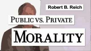 Robert Reich: Public vs. Private Morality