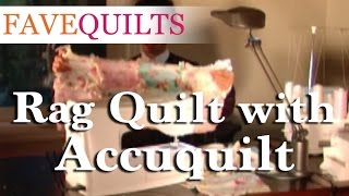 How To: Rag Quilt With Accuquilt