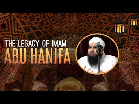 The Legacy of Imam Abu Hanifa- Sheikh Riyadh ul Haq