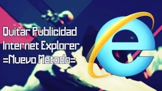 Video Tutorial Quitar Publicidad De Internet Explorer 8