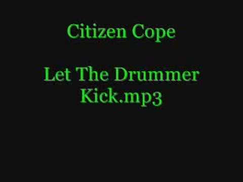 Citizen Cope - Let The Drummer Kick Lyrics | MetroLyrics